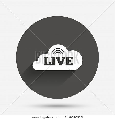 Live sign icon. On air stream symbol. Circle flat button with shadow. Vector