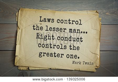 American writer Mark Twain (1835-1910) quote.  Laws control the lesser man... Right conduct controls the greater one.