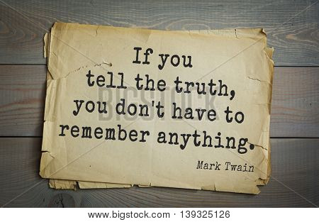 American writer Mark Twain (1835-1910) quote.  If you tell the truth, you don't have to remember anything.