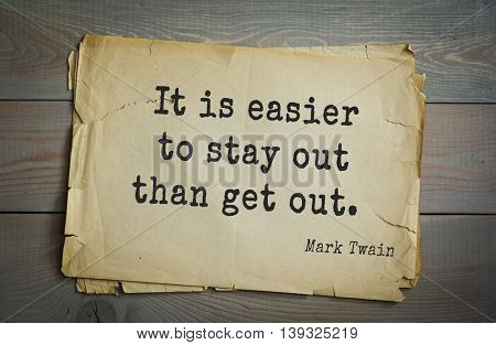 American writer Mark Twain (1835-1910) quote. It is easier to stay out than get out.