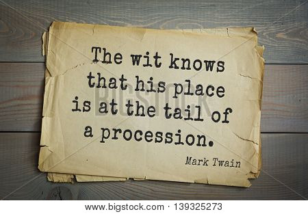 American writer Mark Twain (1835-1910) quote. The wit knows that his place is at the tail of a procession.