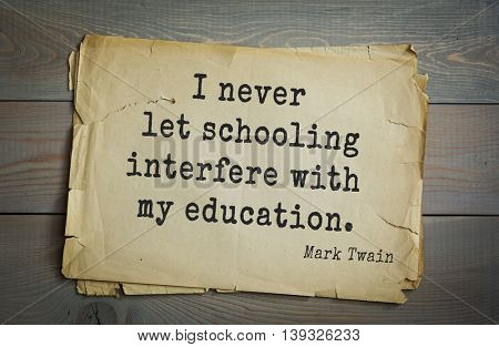 American writer Mark Twain (1835-1910) quote. I never let schooling interfere with my education.