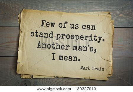 American writer Mark Twain (1835-1910) quote. Few of us can stand prosperity. Another man's, I mean.