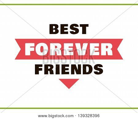 Label with congratulation on white background. Best friends forever. Vector illustration.