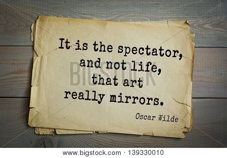 English philosopher, writer, poet Oscar Wilde (1854-1900) quote. It is the spectator, and not life, that art really mirrors