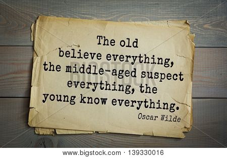 English philosopher, writer, poet Oscar Wilde (1854-1900) quote. The old believe everything, the middle-aged suspect everything, the young know everything.