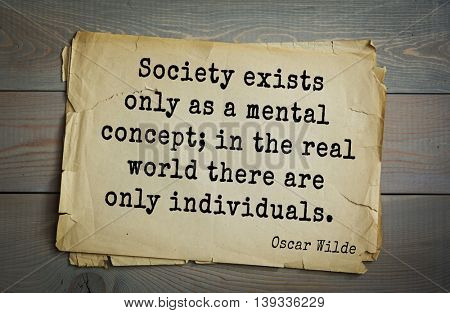 English philosopher, writer, poet Oscar Wilde (1854-1900) quote.  Society exists only as a mental concept; in the real world there are only individuals.