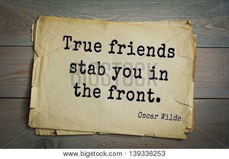 English philosopher, writer, poet Oscar Wilde (1854-1900) quote.  True friends stab you in the front.