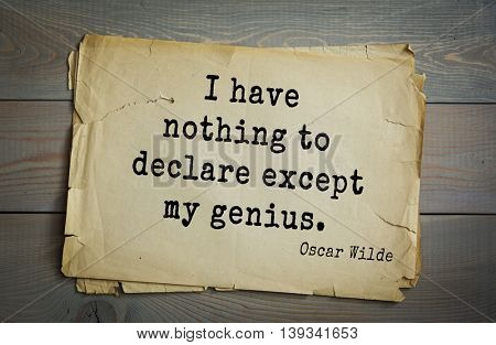 English philosopher, writer, poet Oscar Wilde (1854-1900) quote.  I have nothing to declare except my genius.