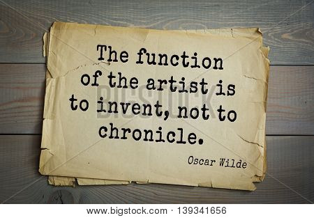 English philosopher, writer, poet Oscar Wilde (1854-1900) quote.  The function of the artist is to invent, not to chronicle.