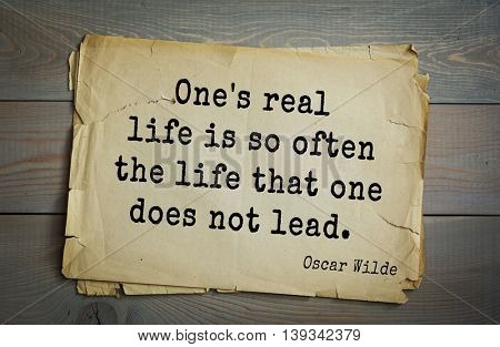 English philosopher, writer, poet Oscar Wilde (1854-1900) quote.  One's real life is so often the life that one does not lead.