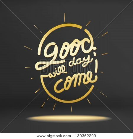 Vector of inspiration quoteGood day will come on black studio room.