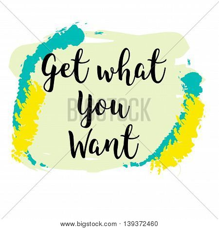 Get what you want nspiration quote. Can be used for prints, posters, cards and banners