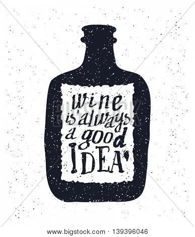 Wine bottle and handwritten lettering Wine is always a good idea on the canvas background. Vector illustration