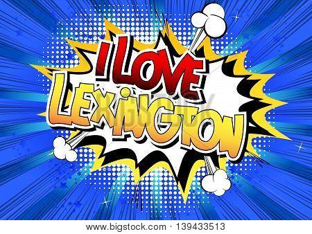 I Love Lexington - Comic book style word.