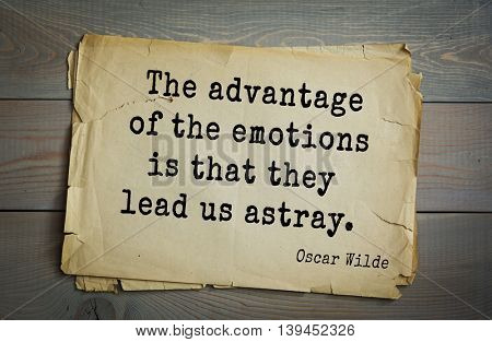 English philosopher, writer, poet Oscar Wilde (1854-1900) quote. The advantage of the emotions is that they lead us astray.