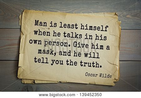 English philosopher, writer, poet Oscar Wilde (1854-1900) quote. Man is least himself when he talks in his own person. Give him a mask, and he will tell you   the truth.