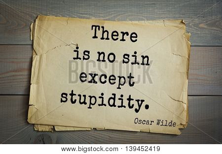 English philosopher, writer, poet Oscar Wilde (1854-1900) quote. There is no sin except stupidity.