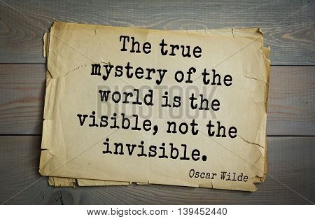 English philosopher, writer, poet Oscar Wilde (1854-1900) quote. The true mystery of the world is the visible, not the invisible.