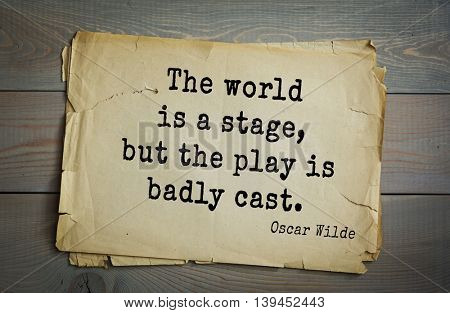 English philosopher, writer, poet Oscar Wilde (1854-1900) quote. The world is a stage, but the play is badly cast.