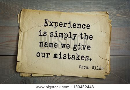English philosopher, writer, poet Oscar Wilde (1854-1900) quote. Experience is simply the name we give our mistakes.