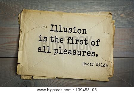 English philosopher, writer, poet Oscar Wilde (1854-1900) quote. Illusion is the first of all pleasures.