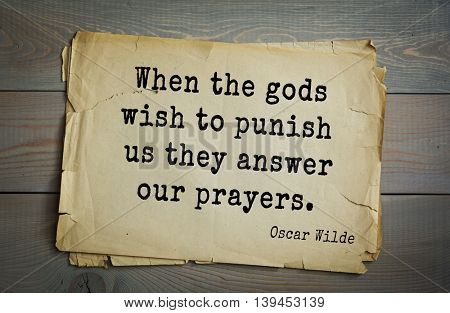 English philosopher, writer, poet Oscar Wilde (1854-1900) quote. When the gods wish to punish us they answer our prayers.