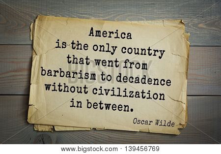 English philosopher, writer, poet Oscar Wilde (1854-1900) quote. America is the only country that went from barbarism to decadence without civilization in between.