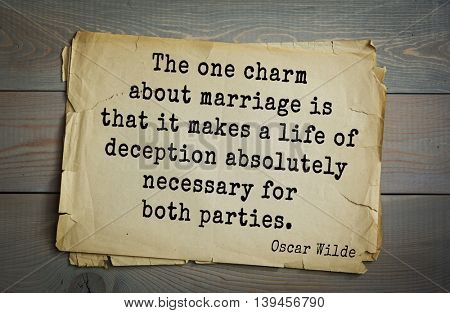 English philosopher, writer, poet Oscar Wilde (1854-1900) quote. The one charm about marriage is that it makes a life of deception absolutely necessary for both parties.
