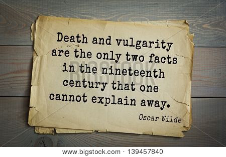 English philosopher, writer, poet Oscar Wilde (1854-1900) quote. Death and vulgarity are the only two facts in the nineteenth century that one cannot explain away.