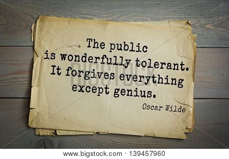 English philosopher, writer, poet Oscar Wilde (1854-1900) quote. The public is wonderfully tolerant. It forgives everything except genius.