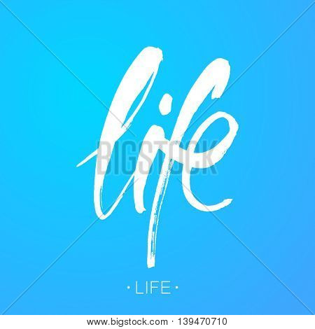 Life. Brush painted letters, vector  hand-drawn lettering illustration template. Inscription for prints, posters, home decor, T-shirt design, invitation and greeting cards.