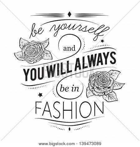 Typography poster. Be yourself and you will always be in fashion. Inspirational quote. Concept design for t-shirt, print, card. Vintage vector illustration