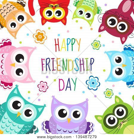 Greeting card with a happy friendship day. Greeting cute cartoon animals owls cats. Vector illustration