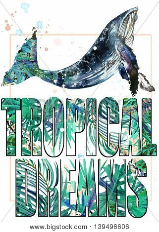 Tropical Dreams. Topical Dreams T-shirt print. Whale.watercolor illustration. Exotic tropical leaves watercolor background