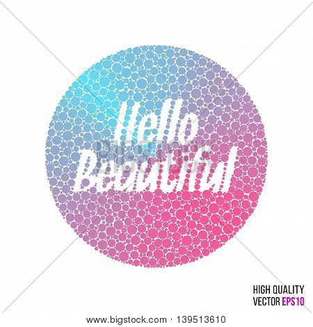 Hello beautiful design for greeting card template with splash, particles, explosion effect. Pink, blue, purple circle vector.