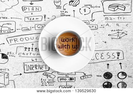 top of view of great italian espresso coffee in a white cup with word work with us team work business concept