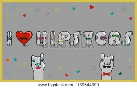 Inscription I love hipsters. Vintage card. Gray letters with colorful ties. Cartoon hands looking at each other. Colorful stars and hearts. Gray background. Red heart with mustache. Illustration.