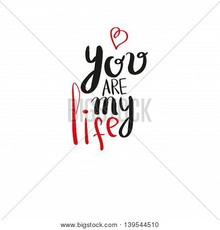 You Are My Life. Romantic Inspirational Quote For Valentines Day Cards, Greetings, T-shits And Wall