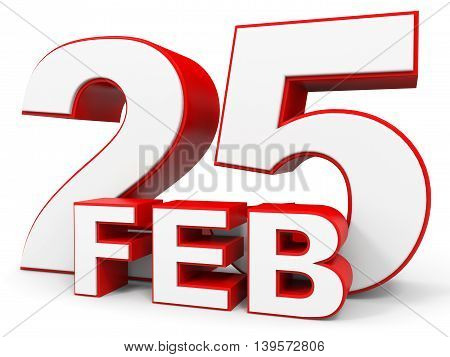 February 25. 3D Text On White Background.