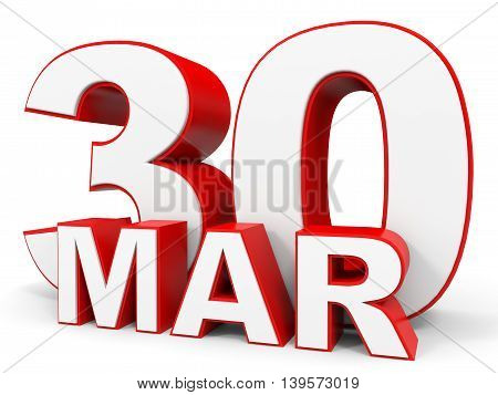 March 30. 3D Text On White Background.