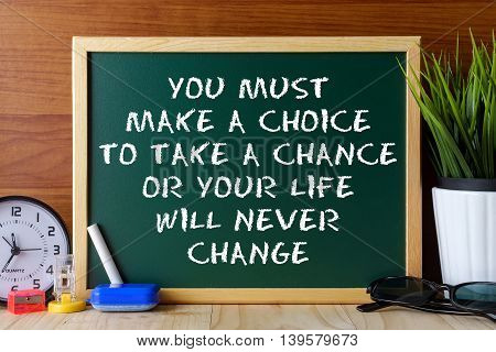 Word Quote You Must Make A Choice To Take A Chance Or Your Life Will Never Change Written On Green C