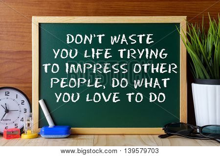 Word Quote Don't Waste You Life Trying To Impress Other People,do What You Love To Do Written On Gre