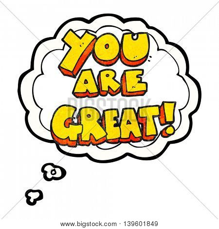 you are great freehand drawn thought bubble textured cartoon symbol