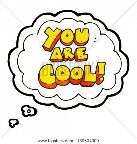 you are cool freehand drawn thought bubble textured cartoon cool symbol