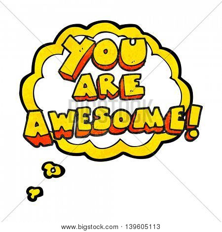 freehand drawn thought bubble textured cartoon you are awesome text