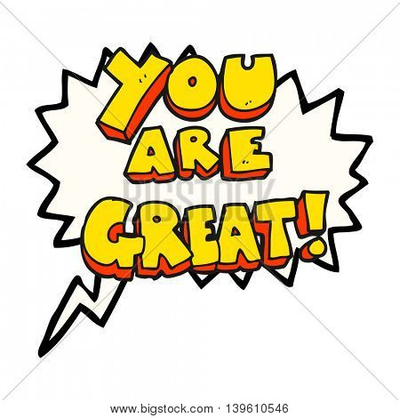 you are great freehand drawn speech bubble cartoon symbol