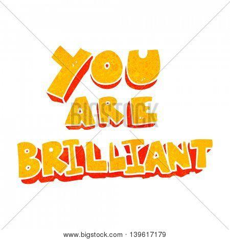 you are brilliant freehand retro cartoon symbol