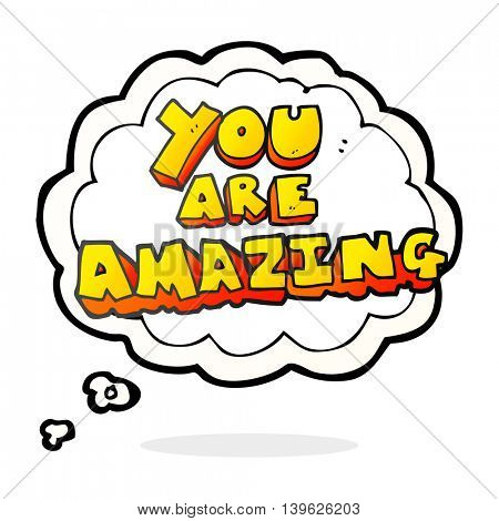 freehand drawn thought bubble cartoon you are amazing text