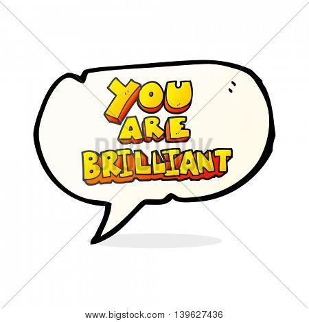 you are brilliant freehand drawn speech bubble cartoon symbol